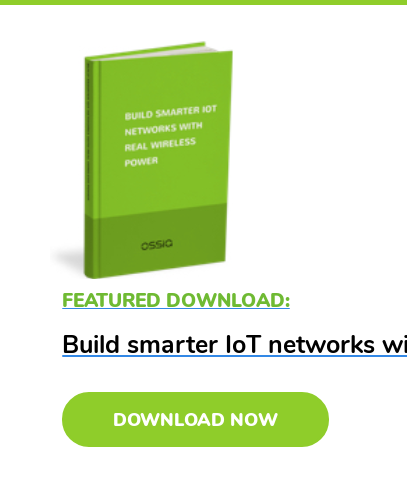 Featured Download:  Build smarter IoT networks with real wireless power Download Now
