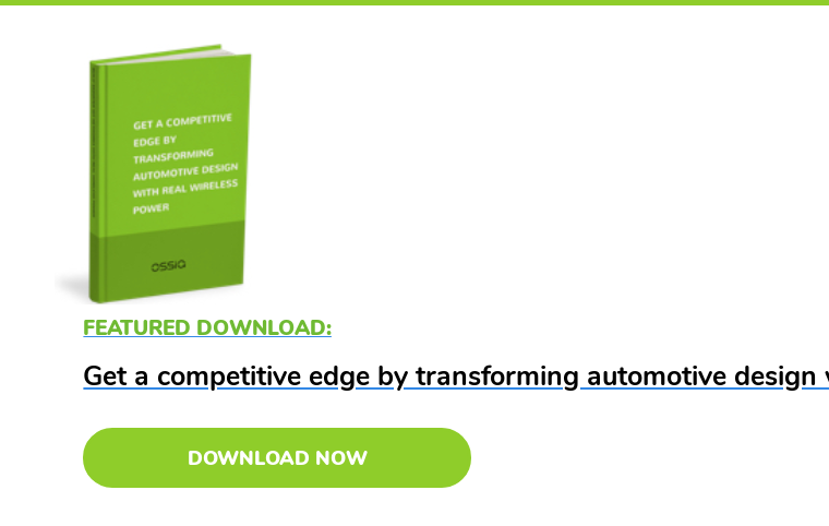 Featured Download:  Get a competitive edge by transforming automotive design with real wireless  power Download Now